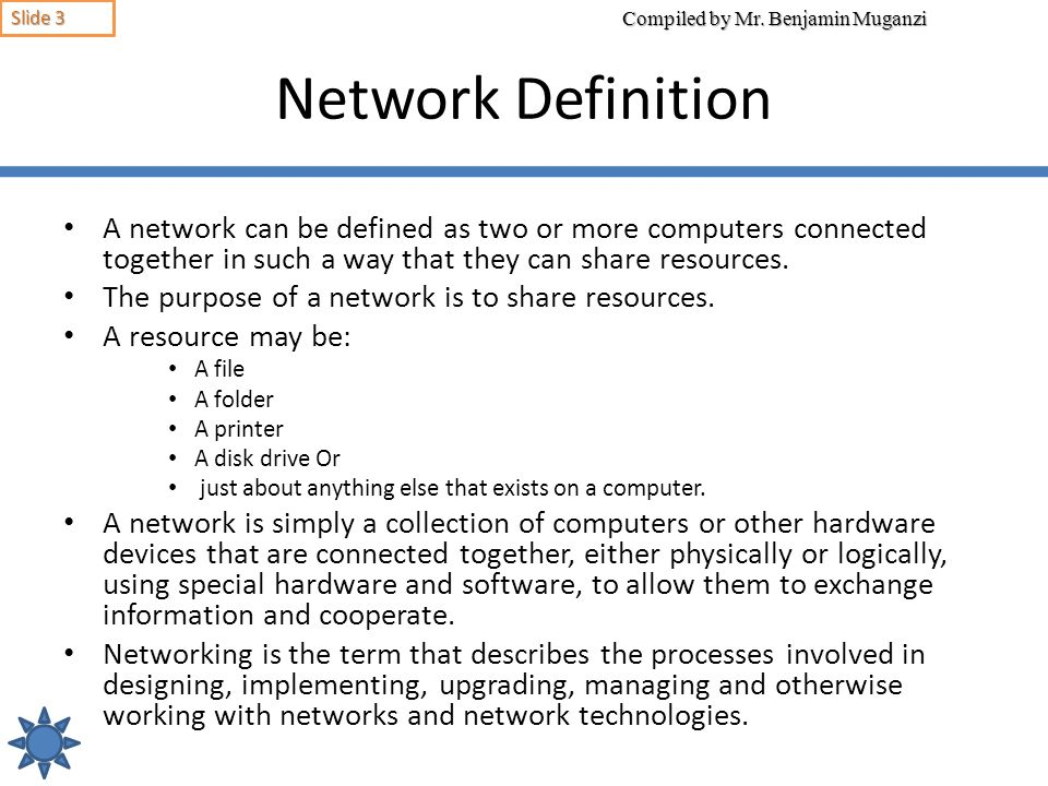 Network Definition A network can be defined as two or more computers connected together in such a way that they can share resources.