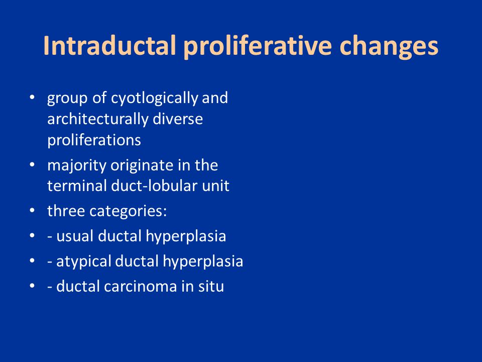 Intraductal proliferative changes
