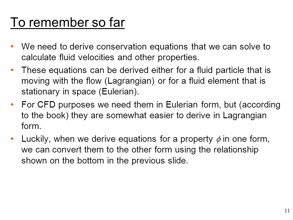 To remember so far We need to derive conservation equations that we can solve to calculate fluid velocities and other properties.