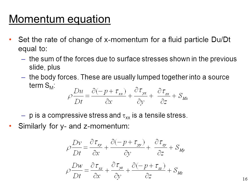 Momentum equation Set the rate of change of x-momentum for a fluid particle Du/Dt equal to: