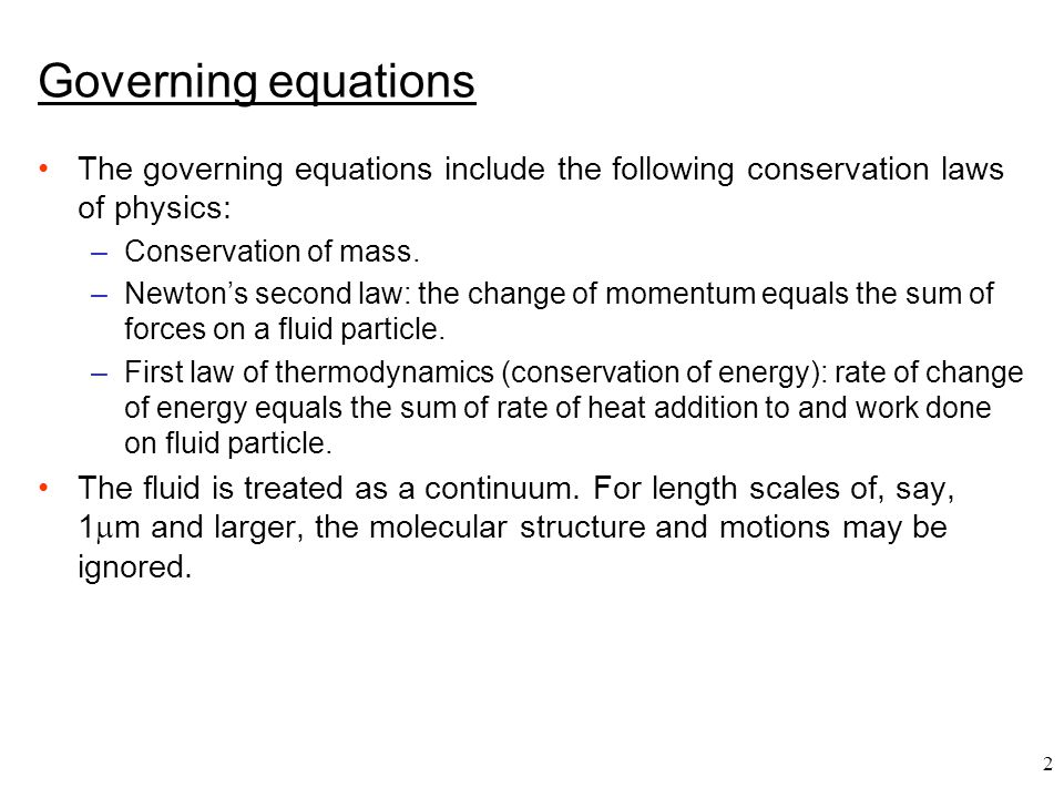 Governing equations The governing equations include the following conservation laws of physics: Conservation of mass.