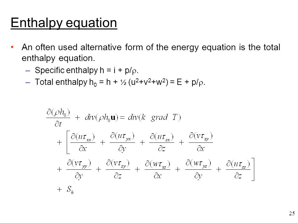 Enthalpy equation An often used alternative form of the energy equation is the total enthalpy equation.