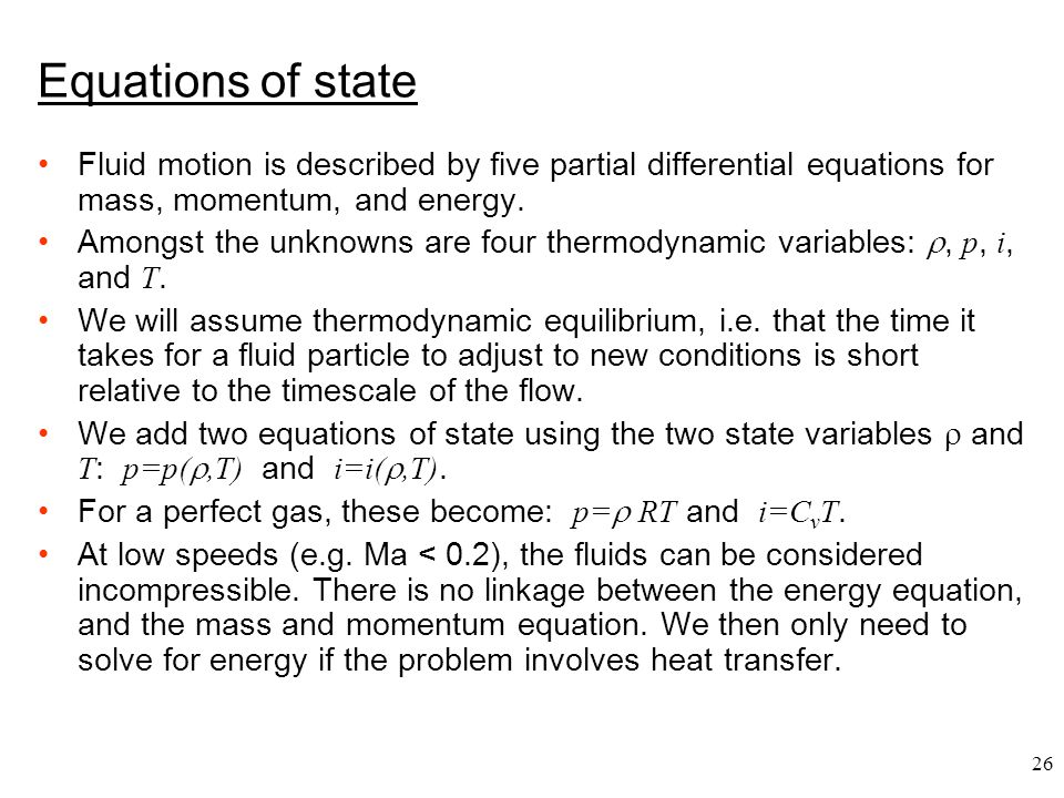 Equations of state Fluid motion is described by five partial differential equations for mass, momentum, and energy.