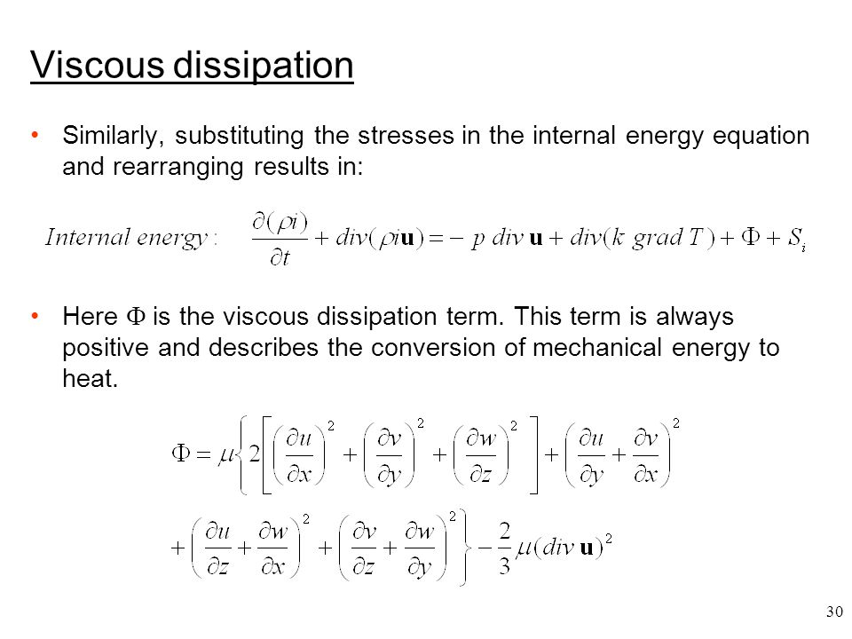 Viscous dissipation Similarly, substituting the stresses in the internal energy equation and rearranging results in: