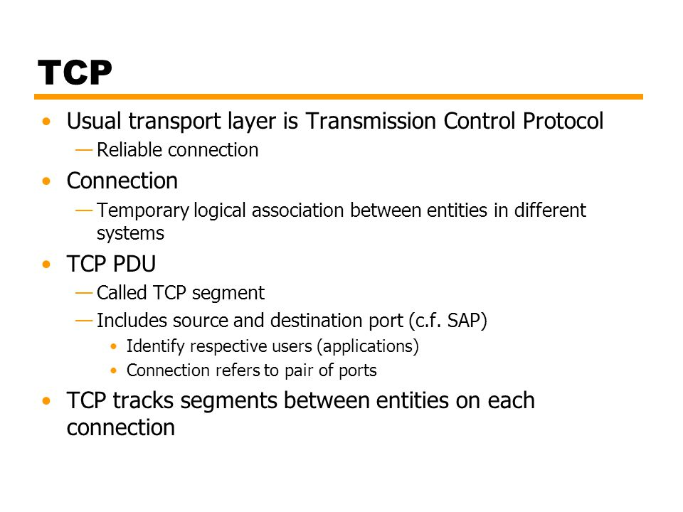 TCP Usual transport layer is Transmission Control Protocol Connection
