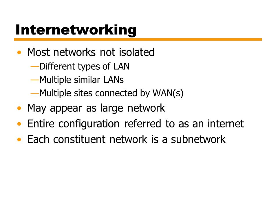 Internetworking Most networks not isolated May appear as large network