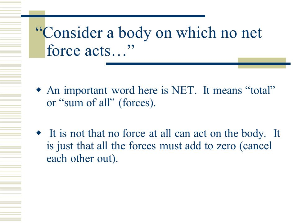 Consider a body on which no net force acts…