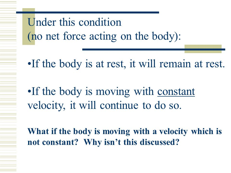 Under this condition (no net force acting on the body):