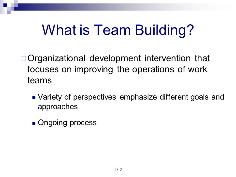 What is Team Building Organizational development intervention that focuses on improving the operations of work teams.