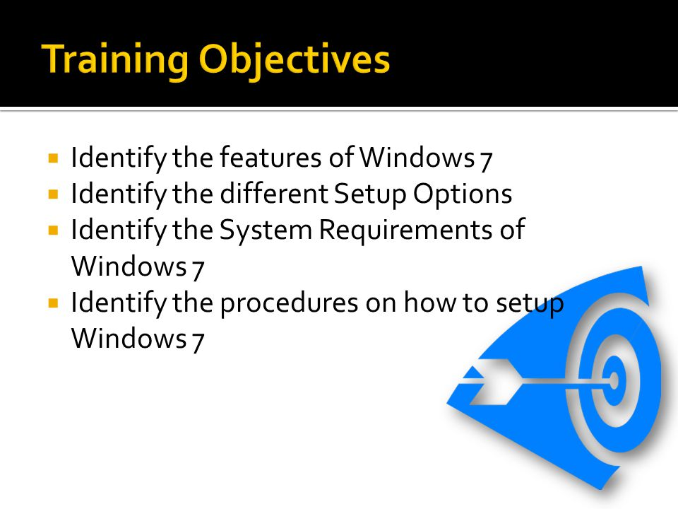 Training Objectives Identify the features of Windows 7
