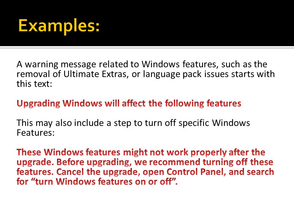 Examples: A warning message related to Windows features, such as the removal of Ultimate Extras, or language pack issues starts with this text: