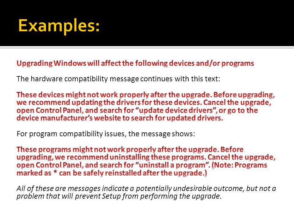 Examples: Upgrading Windows will affect the following devices and/or programs. The hardware compatibility message continues with this text: