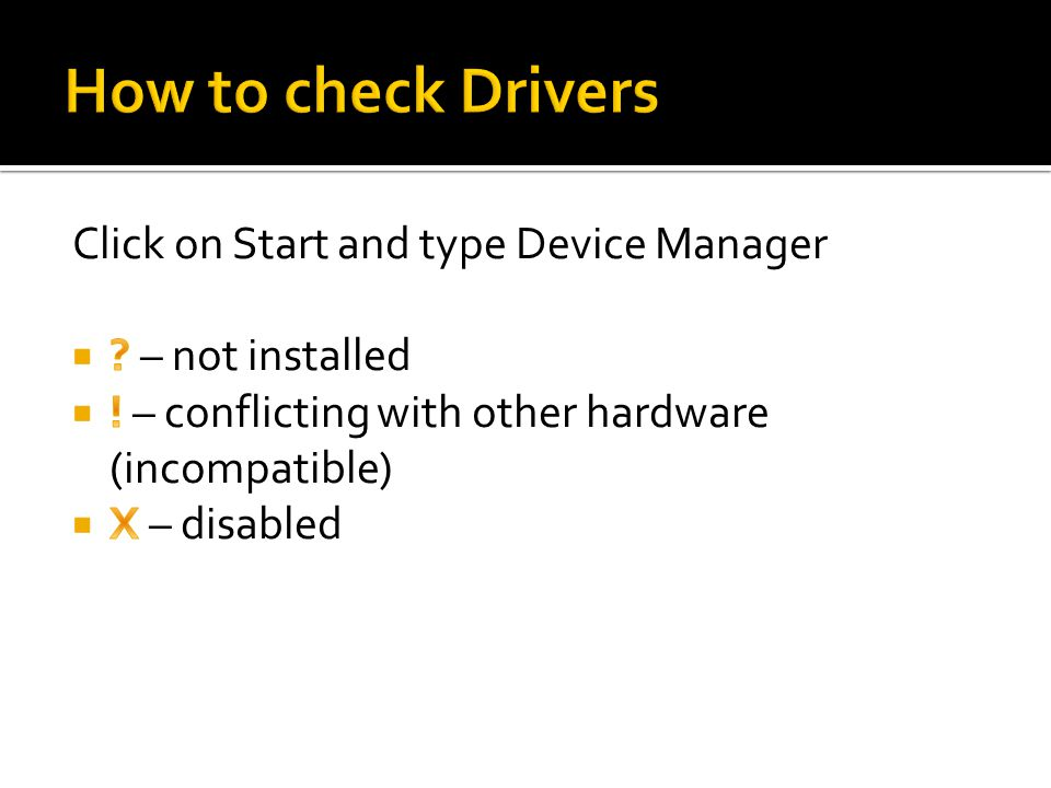 How to check Drivers Click on Start and type Device Manager