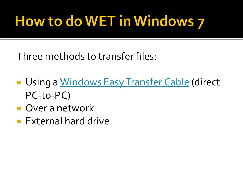 How to do WET in Windows 7 Three methods to transfer files: