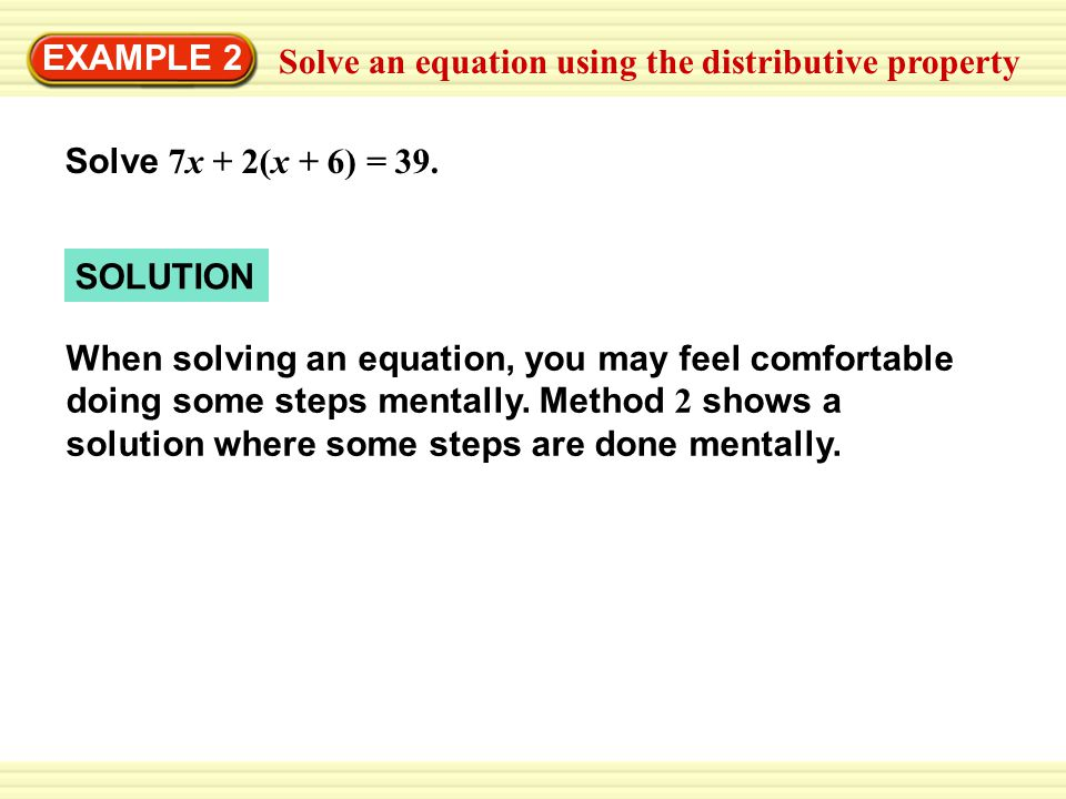 EXAMPLE 2 Solve an equation using the distributive property. Solve 7x + 2(x + 6) = 39. SOLUTION.