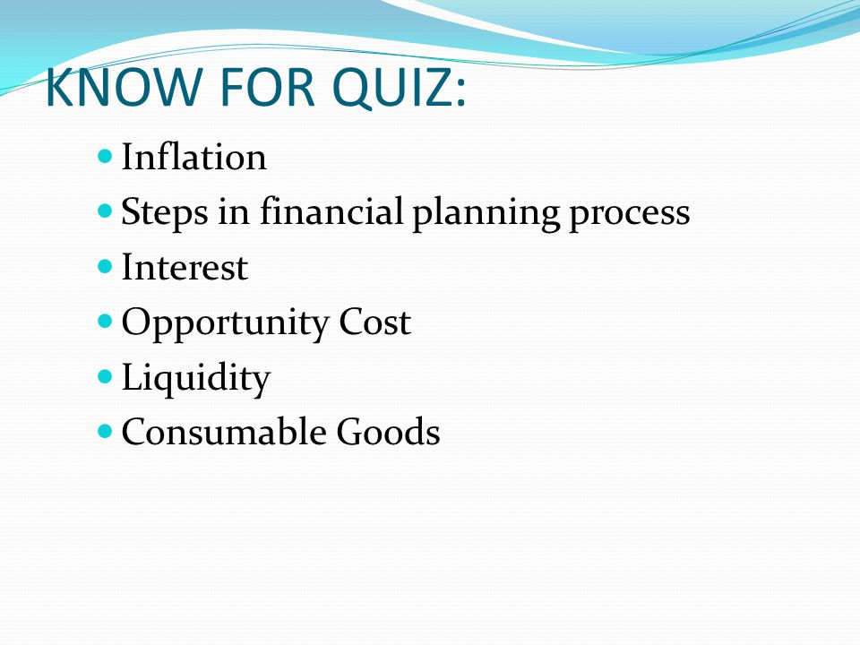 KNOW FOR QUIZ: Inflation Steps in financial planning process Interest