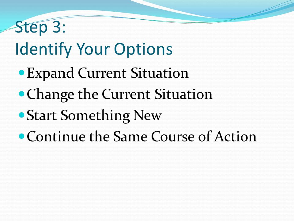 Step 3: Identify Your Options