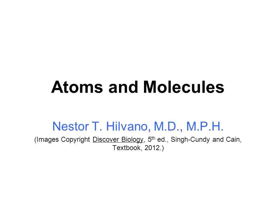 Atoms and Molecules Nestor T. Hilvano, M.D., M.P.H.