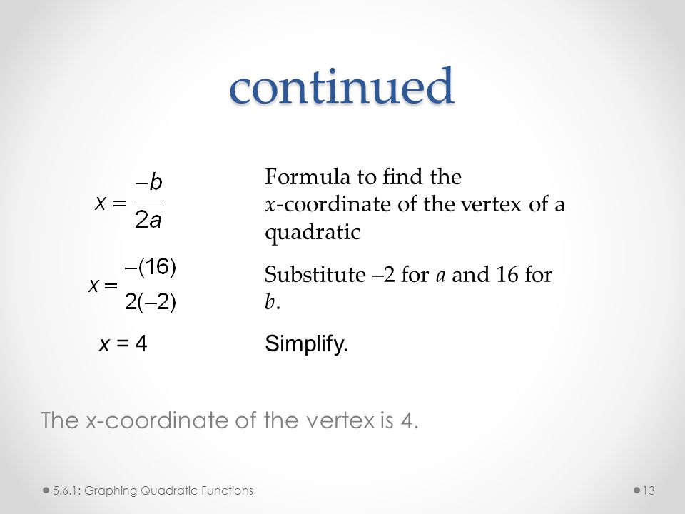 continued The x-coordinate of the vertex is 4. Formula to find the