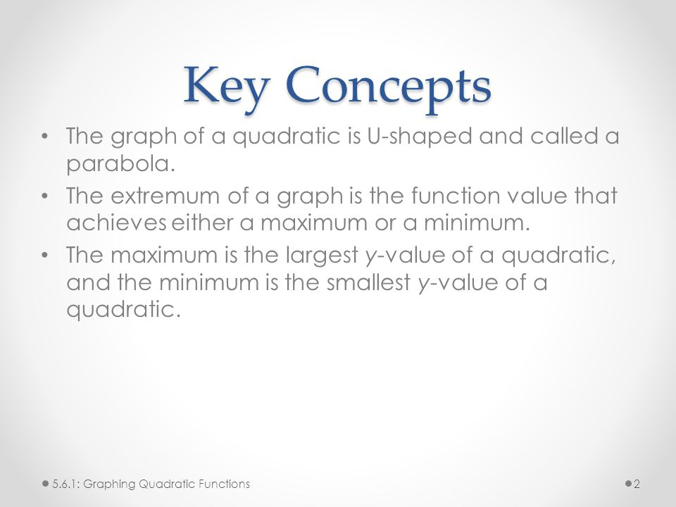 Key Concepts The graph of a quadratic is U-shaped and called a parabola.