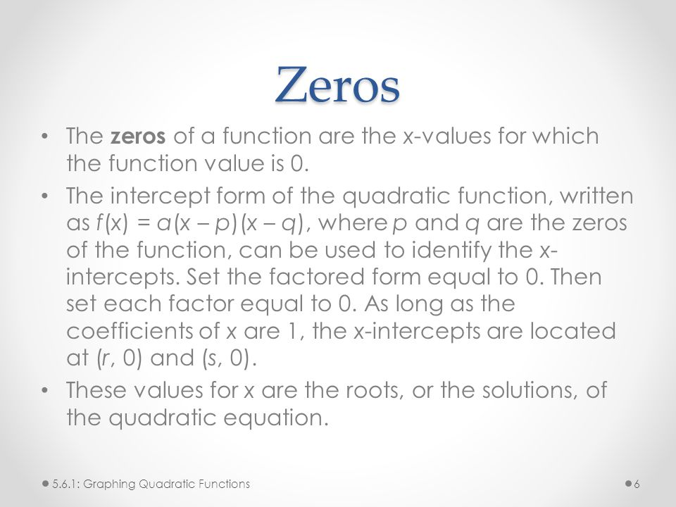 Zeros The zeros of a function are the x-values for which the function value is 0.