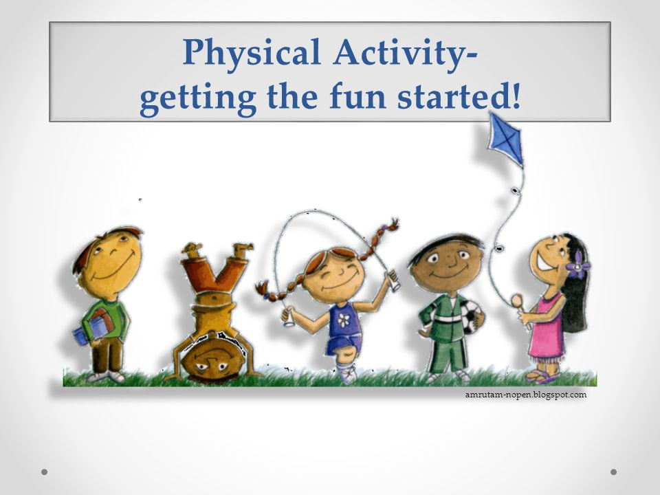 Physical Activity- getting the fun started!