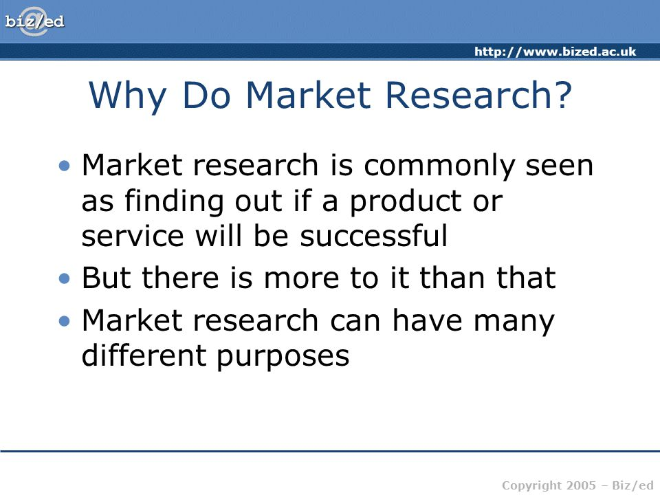 Why Do Market Research Market research is commonly seen as finding out if a product or service will be successful.