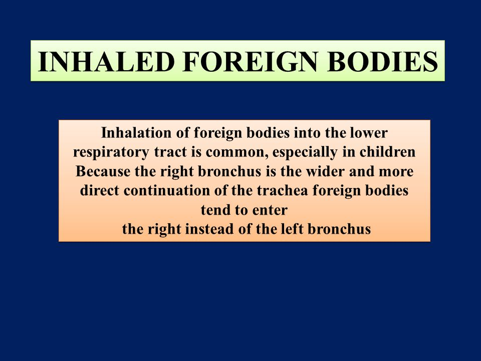 INHALED FOREIGN BODIES the right instead of the left bronchus