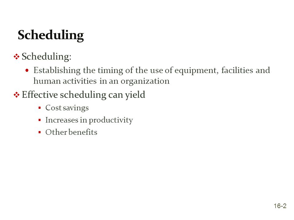 Scheduling Scheduling: Effective scheduling can yield