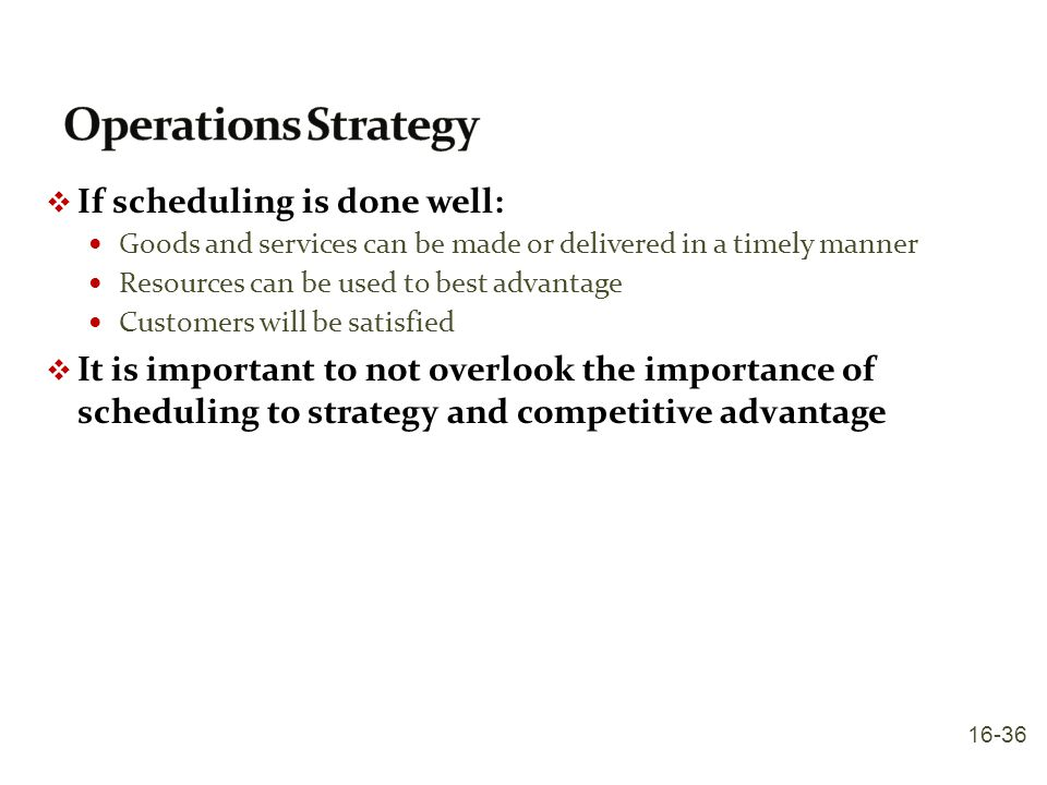 Operations Strategy If scheduling is done well: