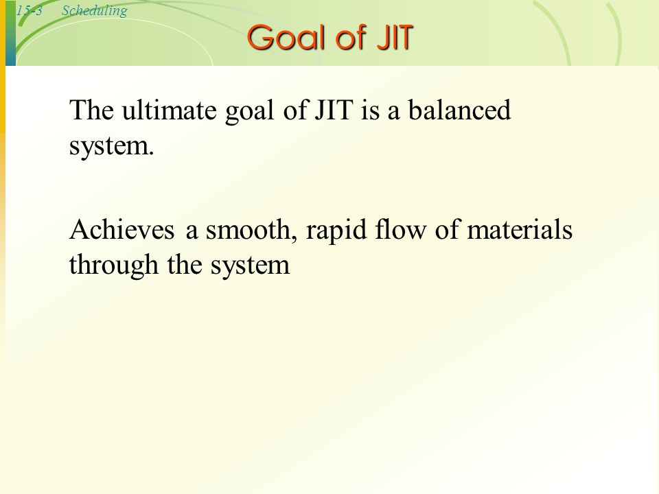 Goal of JIT The ultimate goal of JIT is a balanced system.