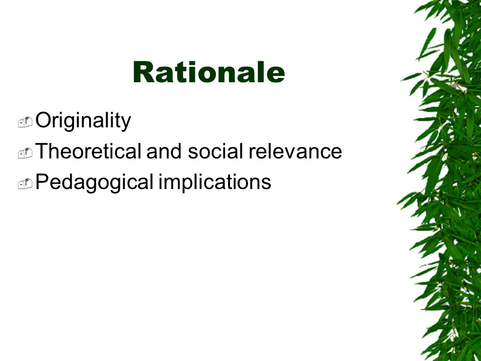 Rationale Originality Theoretical and social relevance