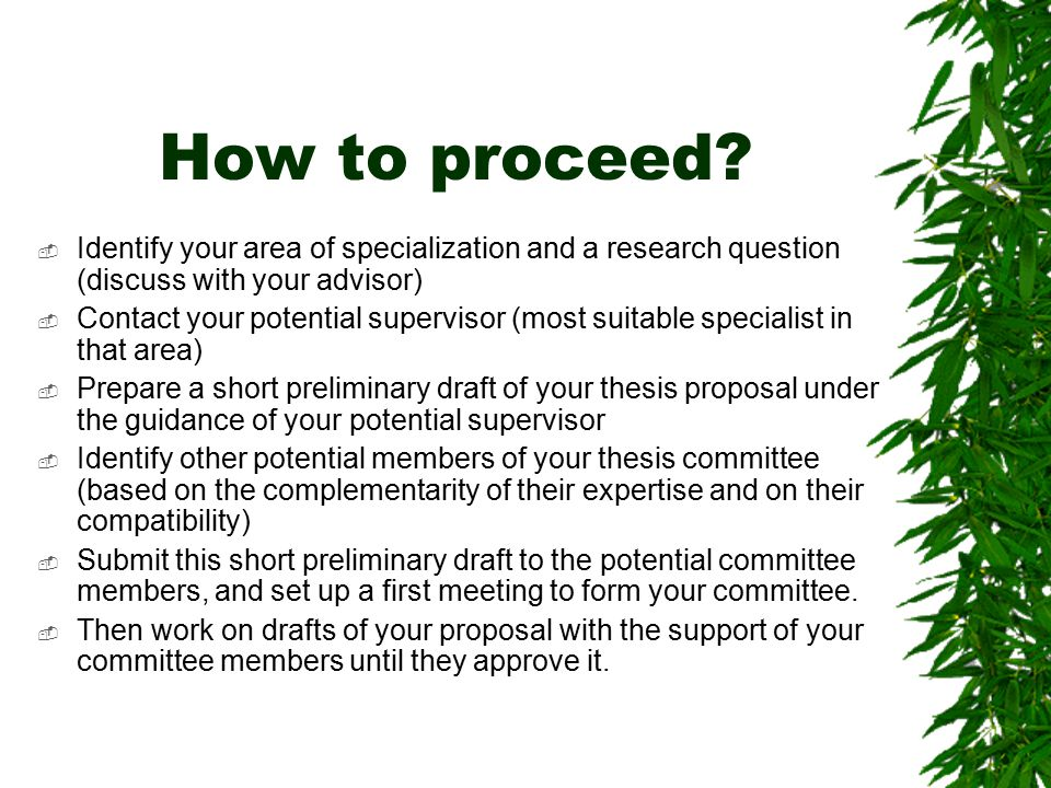 How to proceed Identify your area of specialization and a research question (discuss with your advisor)