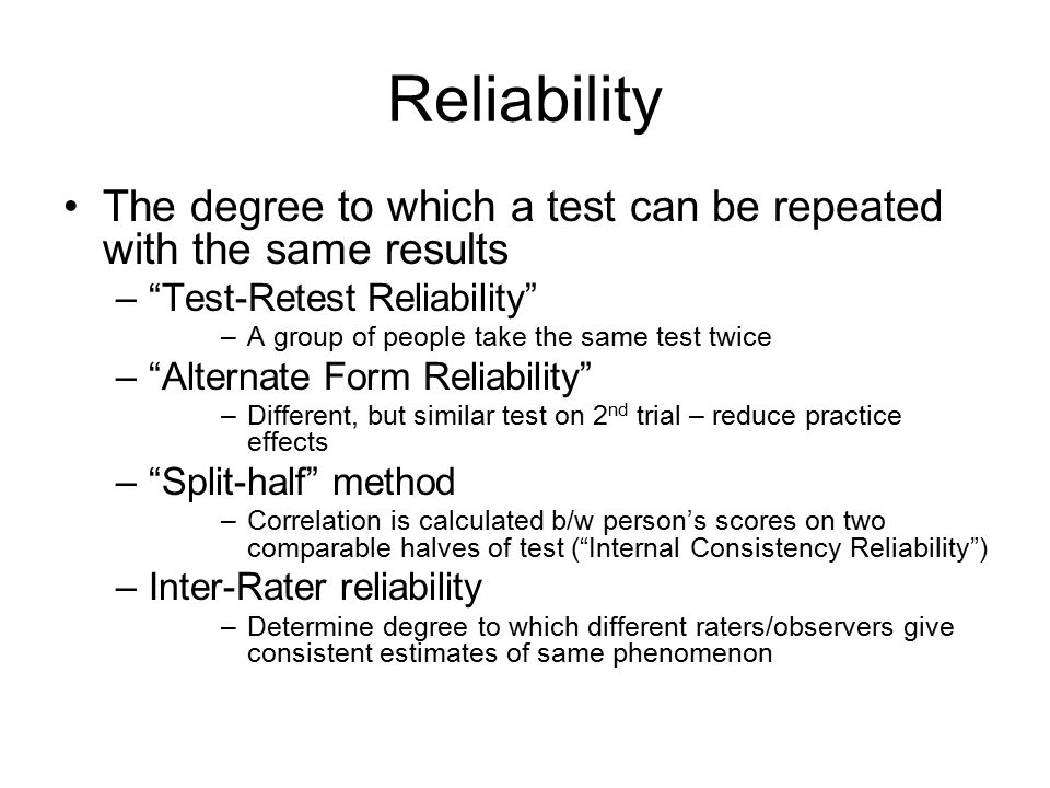 Reliability The degree to which a test can be repeated with the same results. Test-Retest Reliability