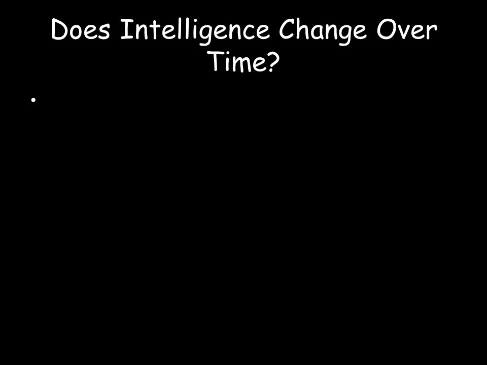 Does Intelligence Change Over Time
