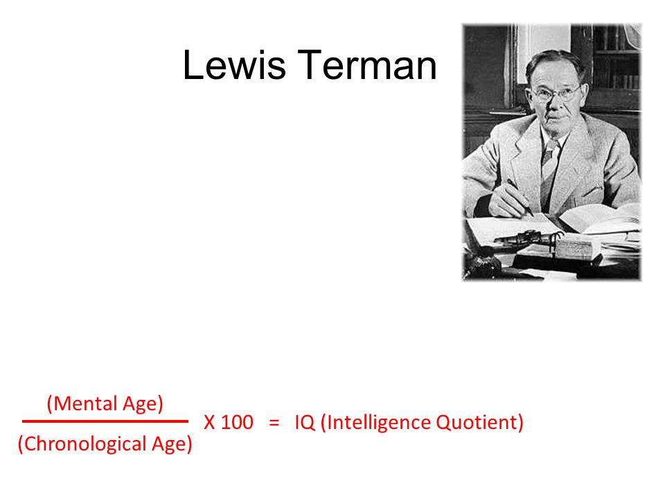 Lewis Terman (Mental Age) (Chronological Age)