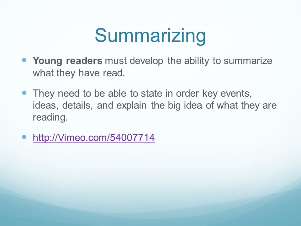 Summarizing Young readers must develop the ability to summarize what they have read.