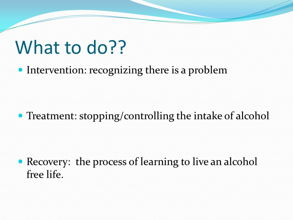 What to do Intervention: recognizing there is a problem