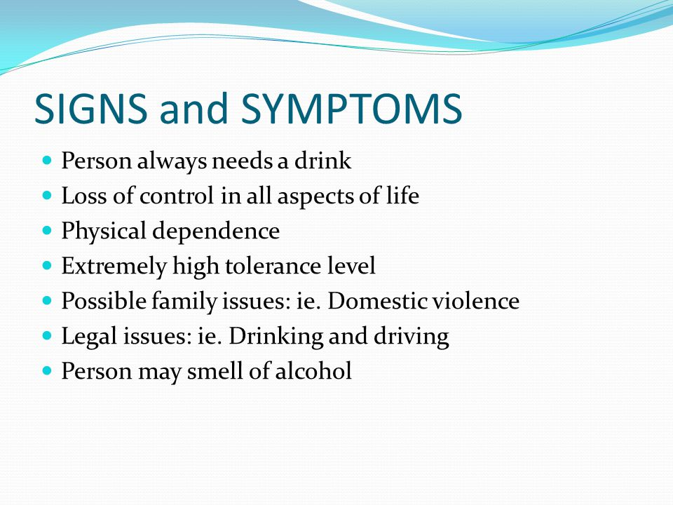 SIGNS and SYMPTOMS Person always needs a drink