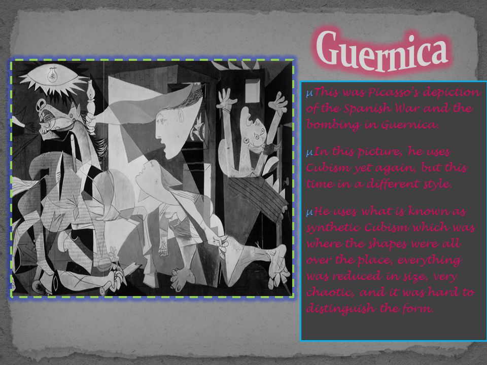 Guernica This was Picasso's depiction of the Spanish War and the bombing in Guernica.