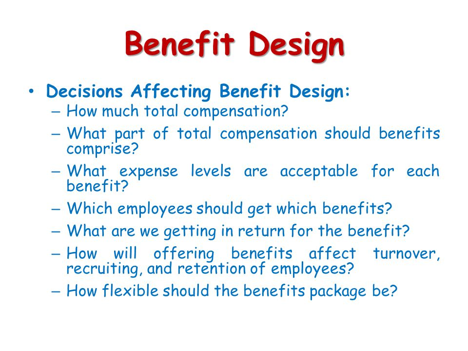 Benefit Design Decisions Affecting Benefit Design:
