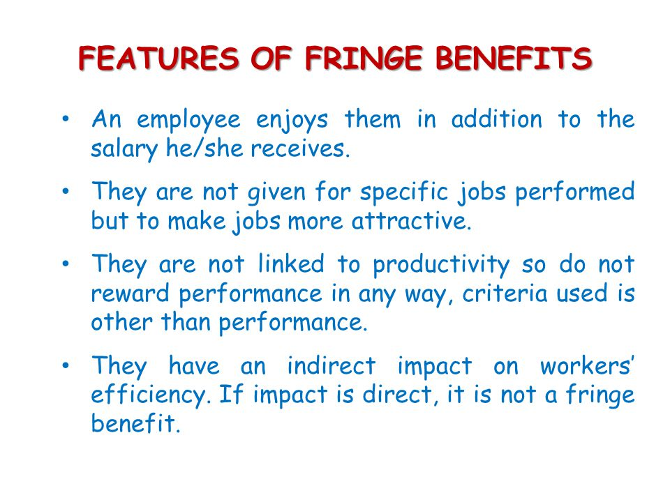 FEATURES OF FRINGE BENEFITS