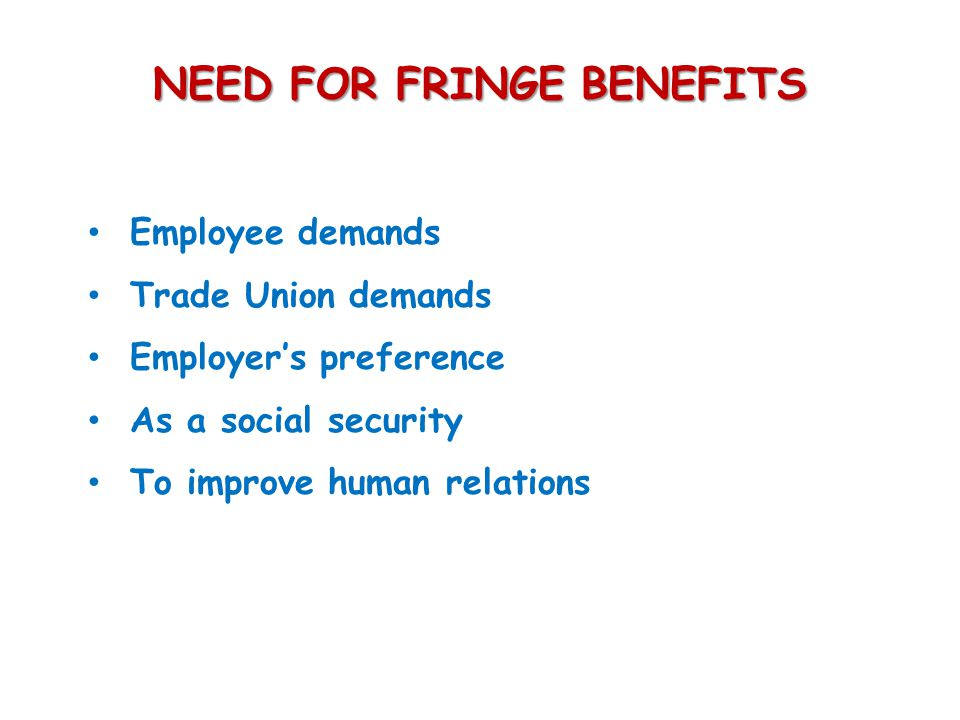 NEED FOR FRINGE BENEFITS