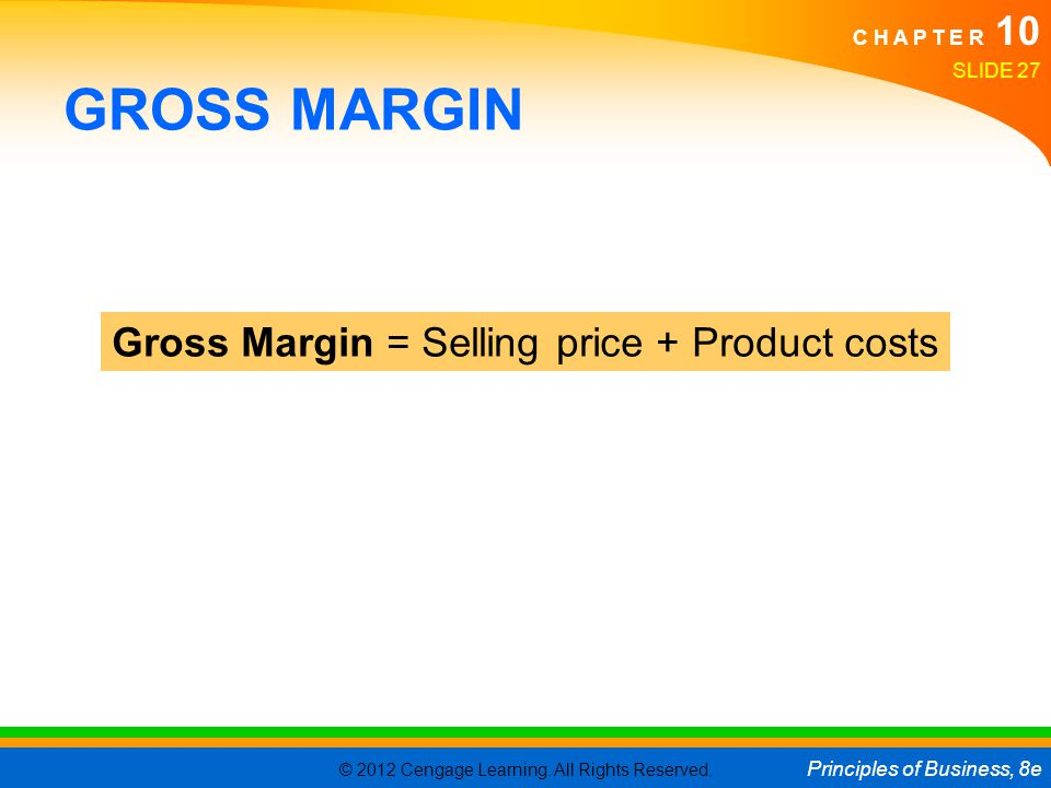GROSS MARGIN Gross Margin = Selling price + Product costs