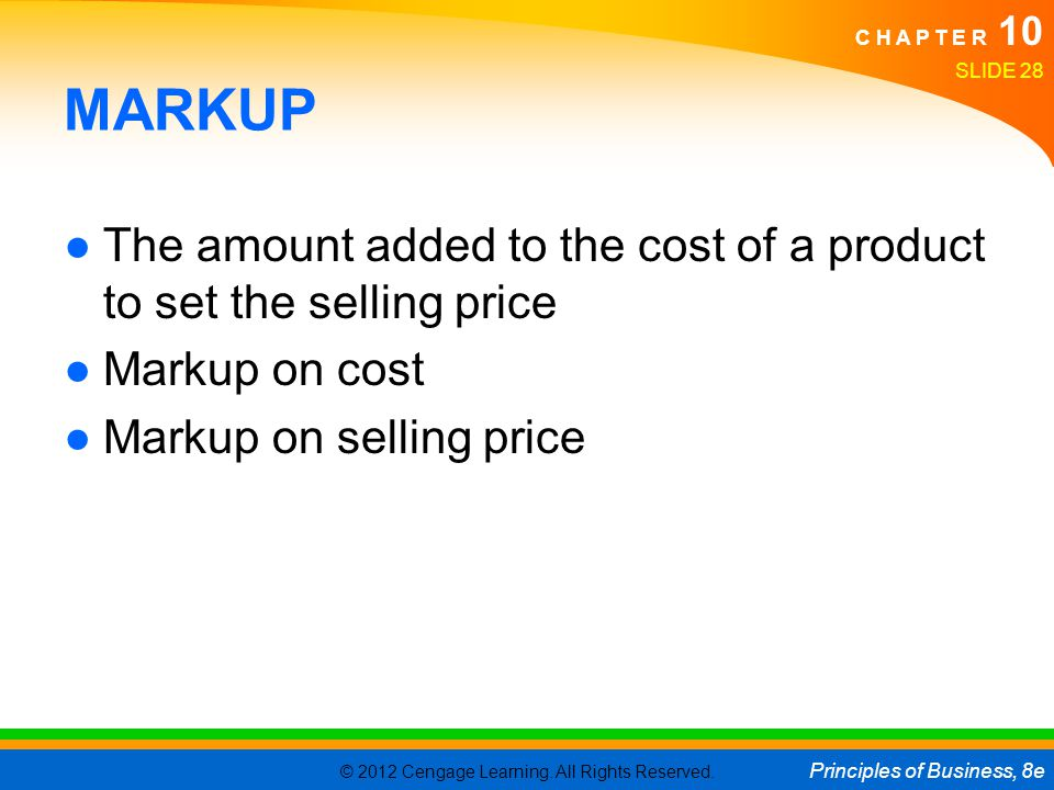 MARKUP The amount added to the cost of a product to set the selling price.