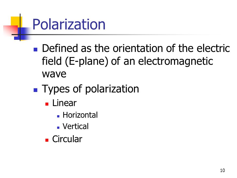 Polarization Defined as the orientation of the electric field (E-plane) of an electromagnetic wave.