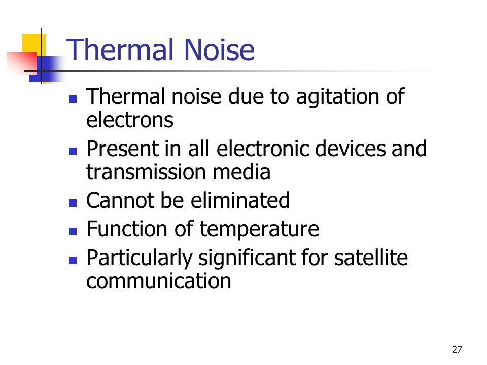 Thermal Noise Thermal noise due to agitation of electrons