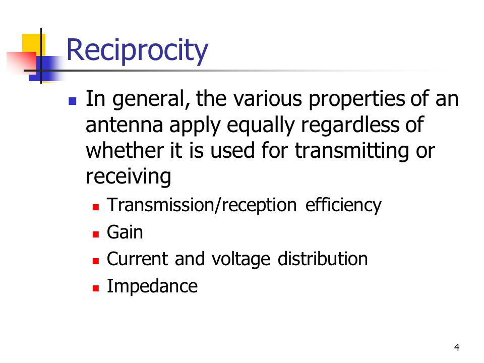 Reciprocity In general, the various properties of an antenna apply equally regardless of whether it is used for transmitting or receiving.