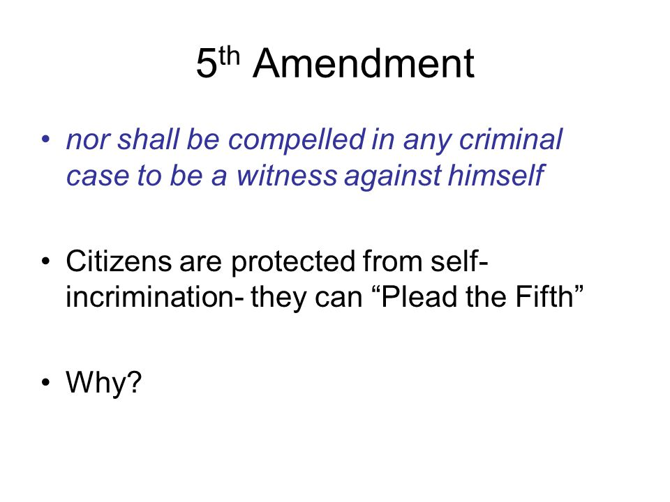 5th Amendment nor shall be compelled in any criminal case to be a witness against himself.