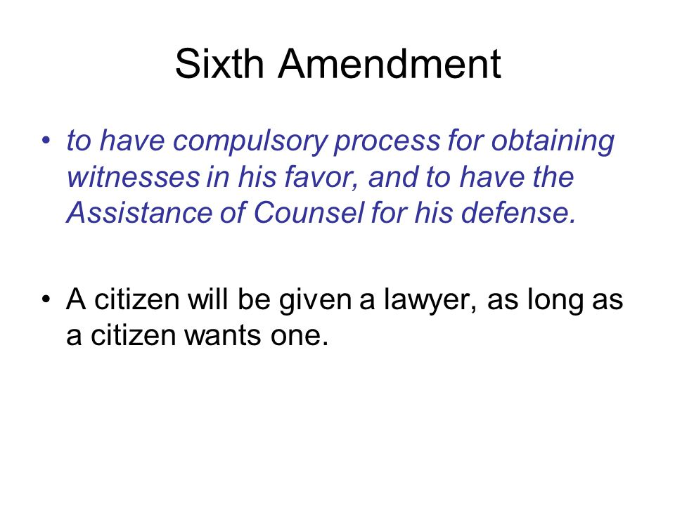 Sixth Amendment to have compulsory process for obtaining witnesses in his favor, and to have the Assistance of Counsel for his defense.